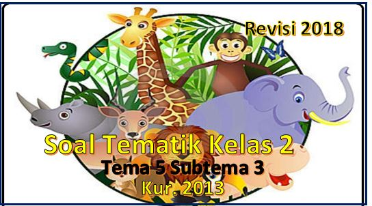 soal tematik kelas 5 subtema 3 kurikulum 2013 revisi 2018