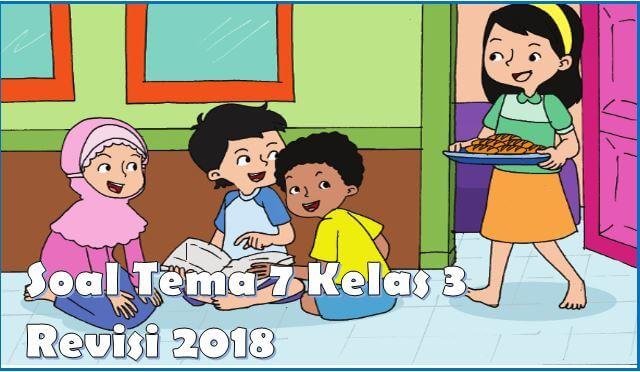 soal tema 7 kelas 3 revisi 2018