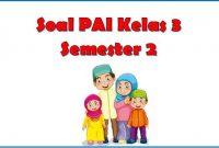 soal PAI Kelas 3 semester 2 kurikulum 2013